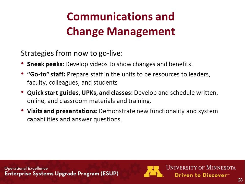 Communications and Change Management Strategies from now to go-live: Sneak peeks: Develop videos to show changes and benefits.