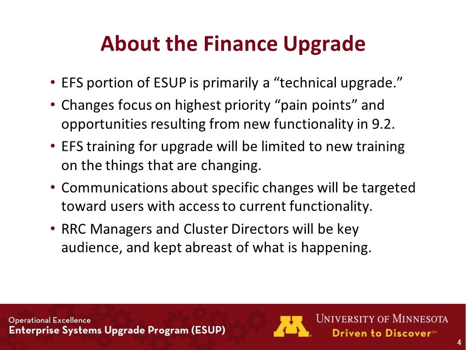 About the Finance Upgrade EFS portion of ESUP is primarily a technical upgrade. Changes focus on highest priority pain points and opportunities resulting from new functionality in 9.2.
