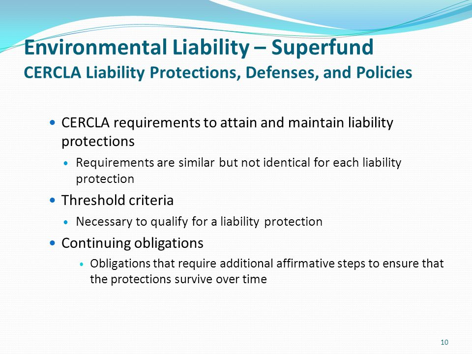 Environmental Liability – Superfund CERCLA Liability Protections, Defenses, and Policies CERCLA requirements to attain and maintain liability protecti