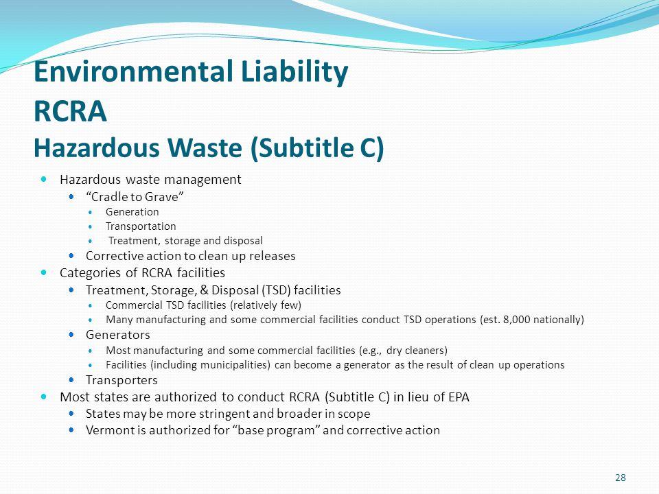 "Environmental Liability RCRA Hazardous Waste (Subtitle C) Hazardous waste management ""Cradle to Grave"" Generation Transportation Treatment, storage an"