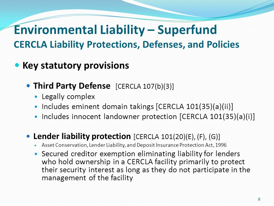 Environmental Liability – Superfund CERCLA Liability Protections, Defenses, and Policies Key statutory provisions Third Party Defense [CERCLA 107(b)(3