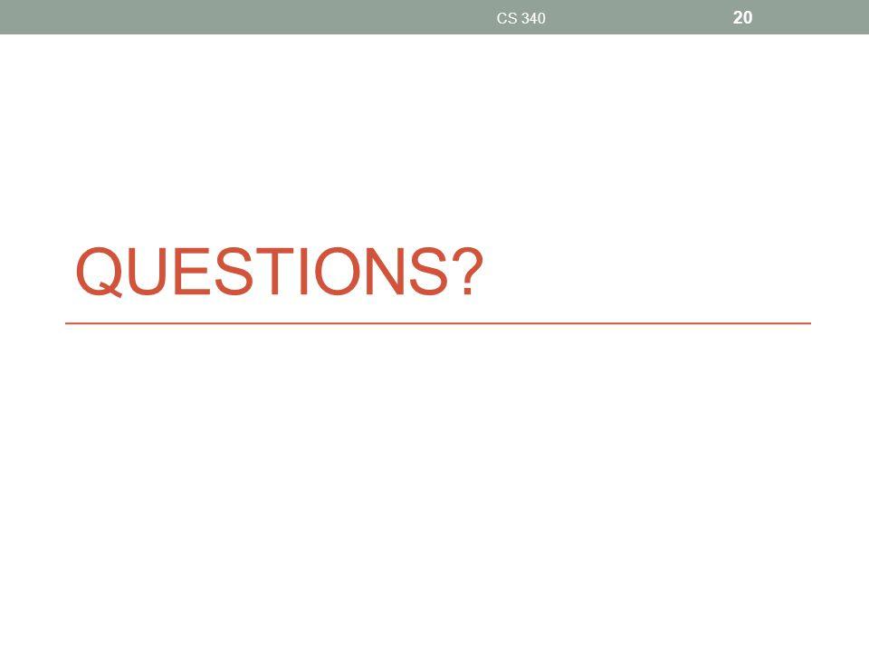 QUESTIONS? CS 340 20