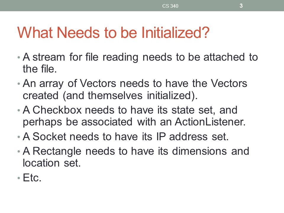 What Needs to be Initialized. A stream for file reading needs to be attached to the file.