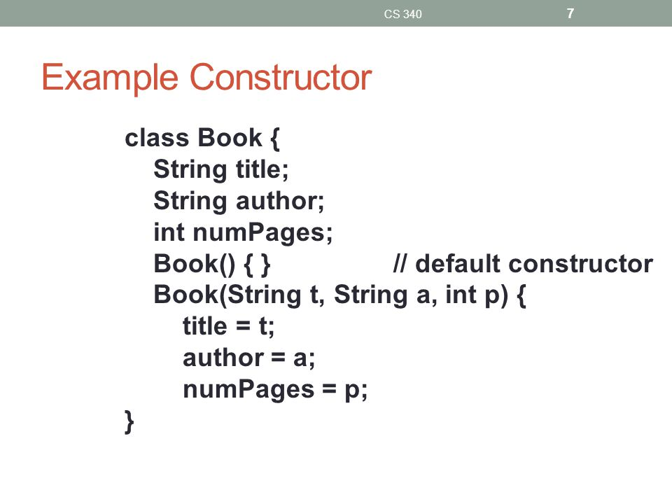 Making Books Book uselessBook = new Book(); title is an empty character sequence author is an empty character sequence numPages is 0 Book usefulBook = new Book( The TeXBook , Donald Knuth , 483); CS 340 8