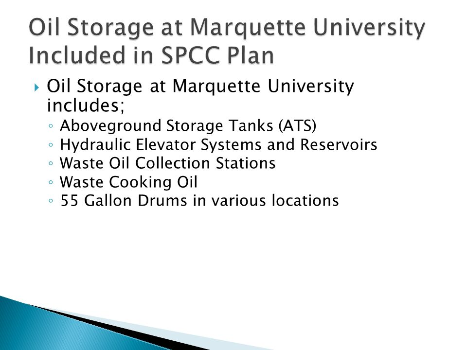  Oil Storage at Marquette University includes; ◦ Aboveground Storage Tanks (ATS) ◦ Hydraulic Elevator Systems and Reservoirs ◦ Waste Oil Collection S