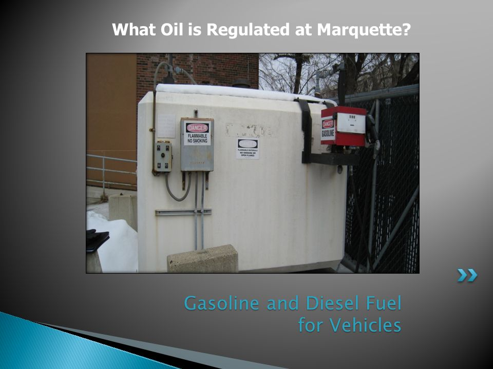 Gasoline and Diesel Fuel for Vehicles Gasoline and Diesel Fuel for Vehicles What Oil is Regulated at Marquette?