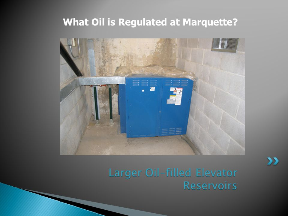 Larger Oil-filled Elevator Reservoirs Larger Oil-filled Elevator Reservoirs What Oil is Regulated at Marquette?