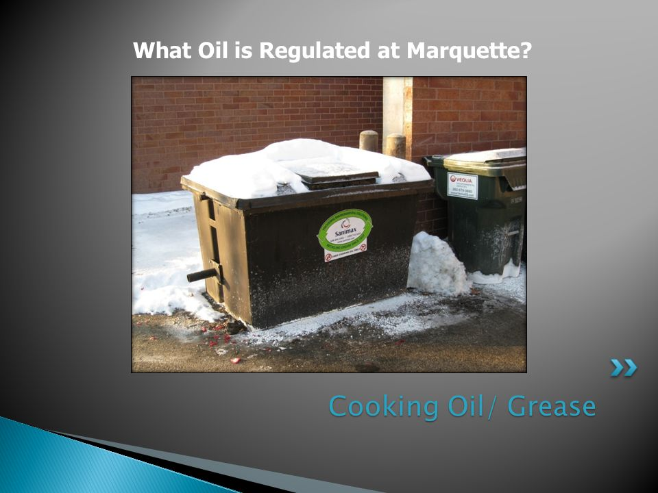 Cooking Oil/ Grease Cooking Oil/ Grease What Oil is Regulated at Marquette?