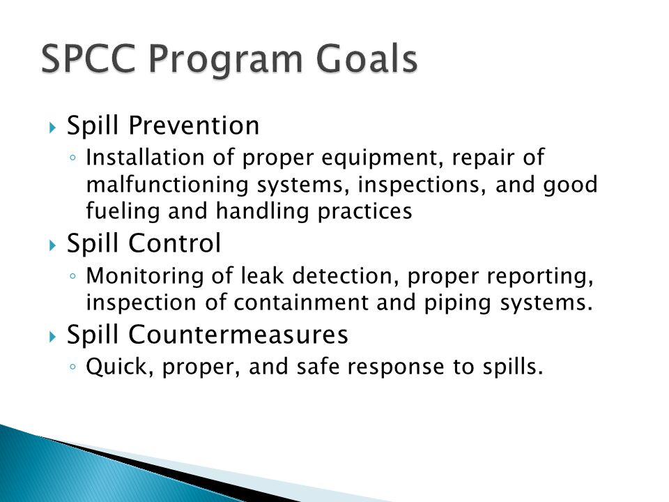  Spill Prevention ◦ Installation of proper equipment, repair of malfunctioning systems, inspections, and good fueling and handling practices  Spill Control ◦ Monitoring of leak detection, proper reporting, inspection of containment and piping systems.