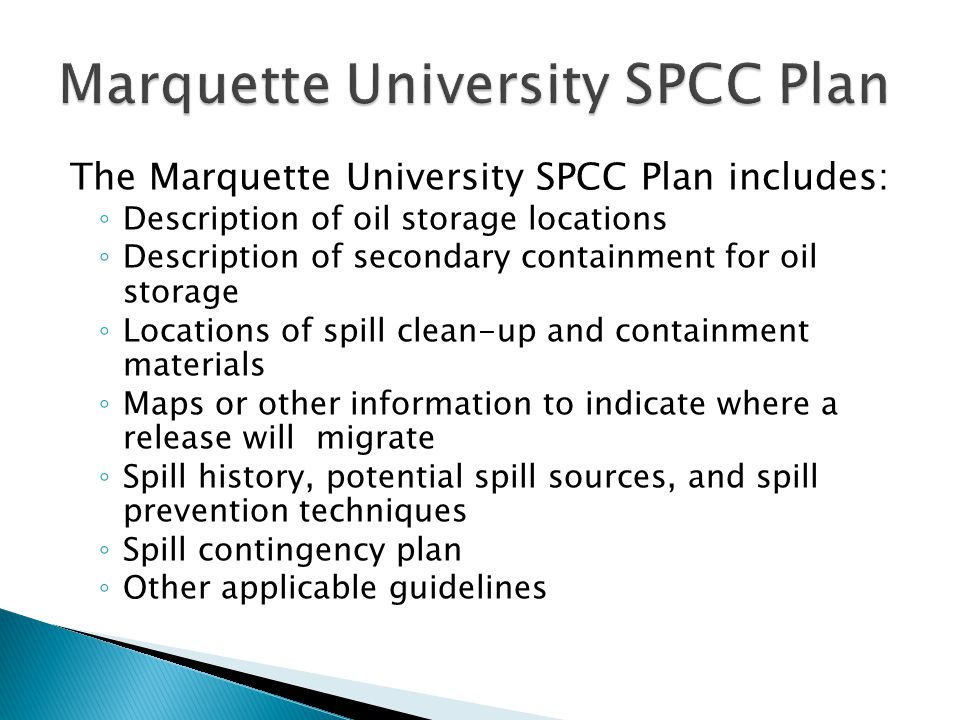 The Marquette University SPCC Plan includes: ◦ Description of oil storage locations ◦ Description of secondary containment for oil storage ◦ Locations