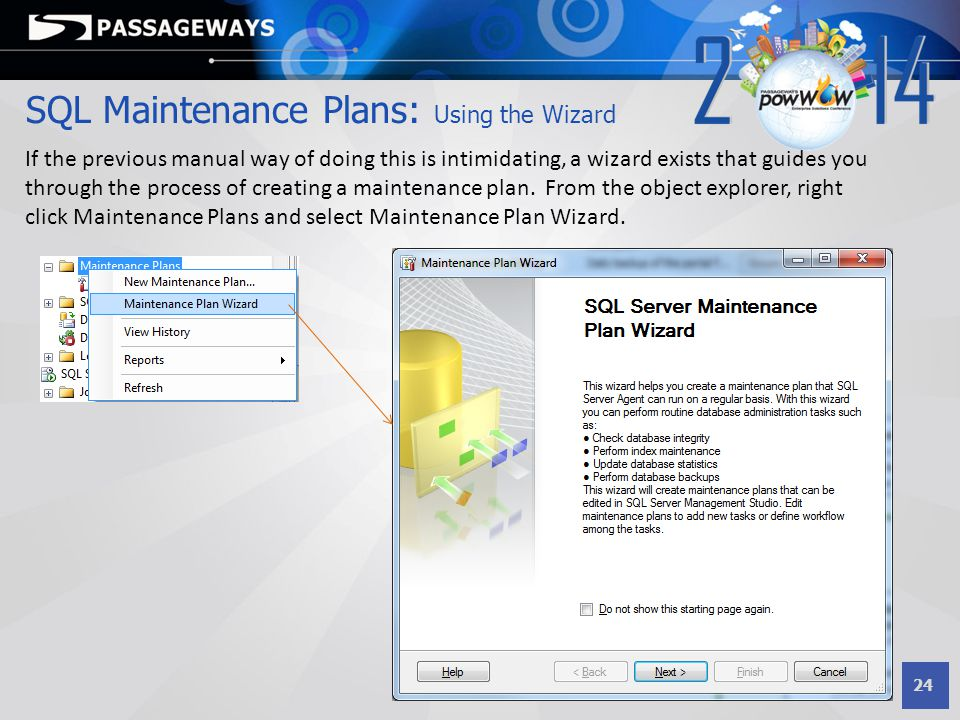 24 SQL Maintenance Plans: Using the Wizard If the previous manual way of doing this is intimidating, a wizard exists that guides you through the proce