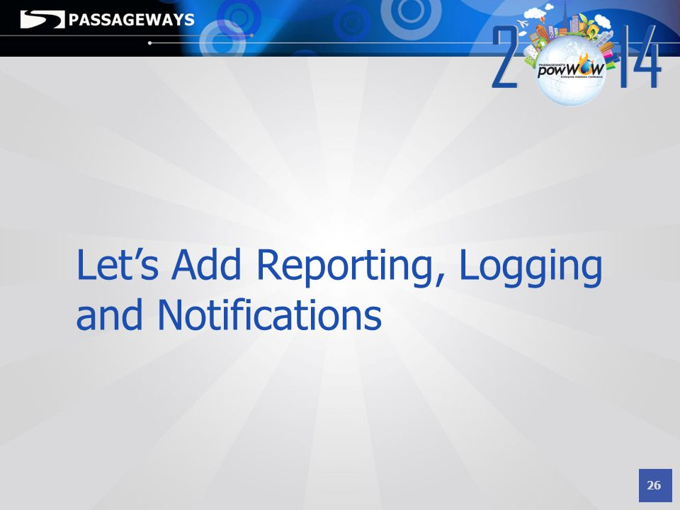 26 Let's Add Reporting, Logging and Notifications