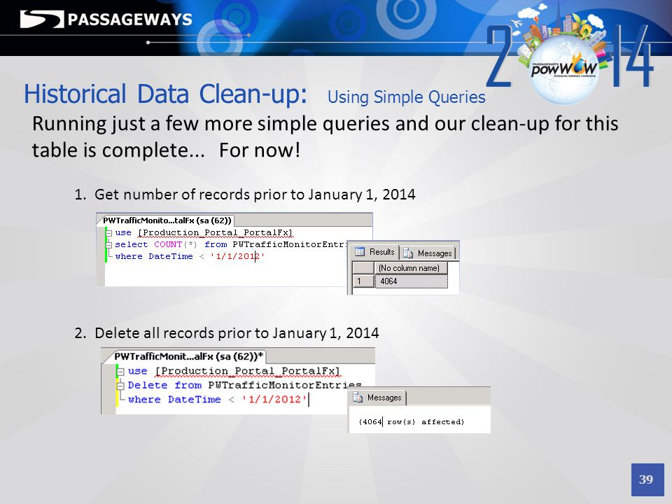 39 Historical Data Clean-up: Using Simple Queries Running just a few more simple queries and our clean-up for this table is complete... For now! 1. Ge