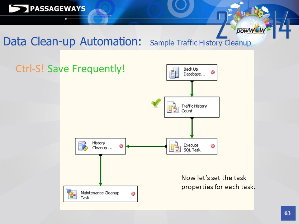 63 Data Clean-up Automation: Sample Traffic History Cleanup Ctrl-S! Save Frequently! Now let's set the task properties for each task.