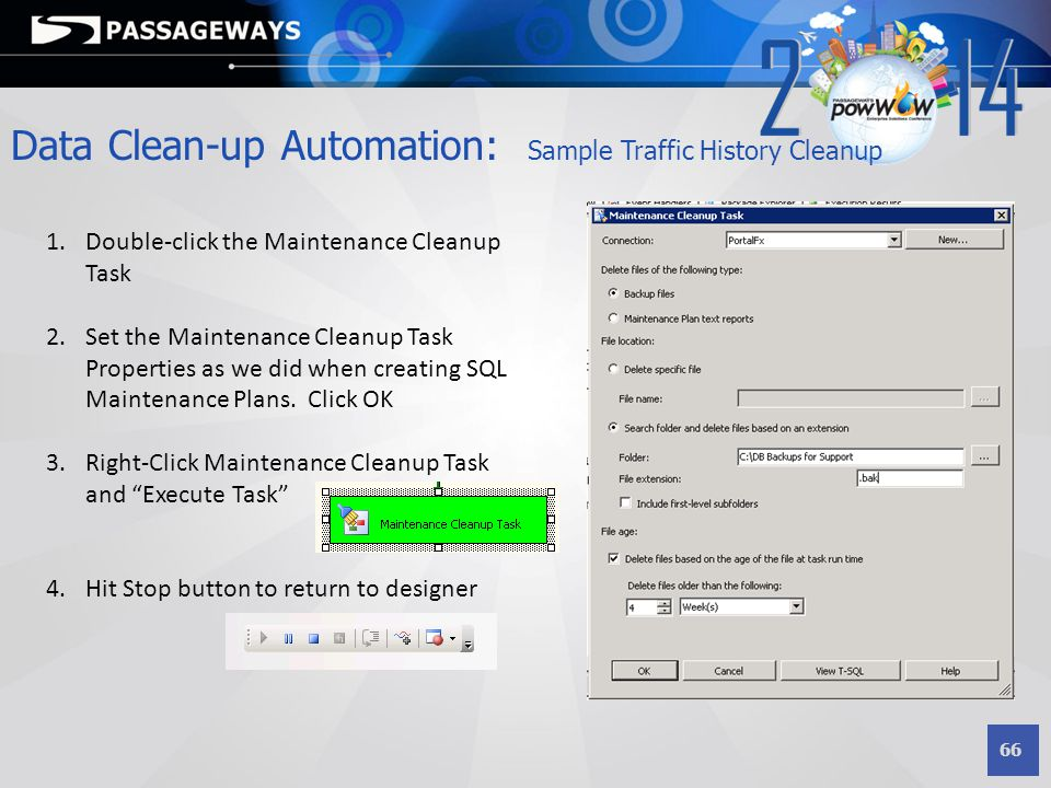66 Data Clean-up Automation: Sample Traffic History Cleanup 1.Double-click the Maintenance Cleanup Task 2.Set the Maintenance Cleanup Task Properties