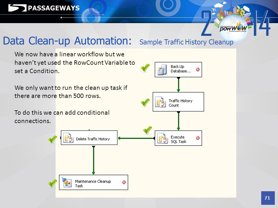71 Data Clean-up Automation: Sample Traffic History Cleanup We now have a linear workflow but we haven't yet used the RowCount Variable to set a Condi