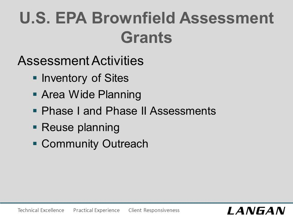 Technical Excellence Practical Experience Client Responsiveness U.S. EPA Brownfield Assessment Grants Assessment Activities  Inventory of Sites  Are