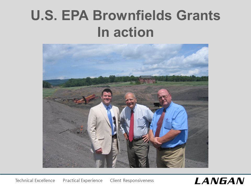 Technical Excellence Practical Experience Client Responsiveness U.S. EPA Brownfields Grants In action