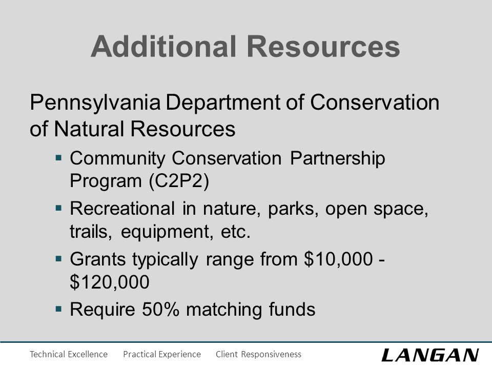 Technical Excellence Practical Experience Client Responsiveness Additional Resources Pennsylvania Department of Conservation of Natural Resources  Community Conservation Partnership Program (C2P2)  Recreational in nature, parks, open space, trails, equipment, etc.