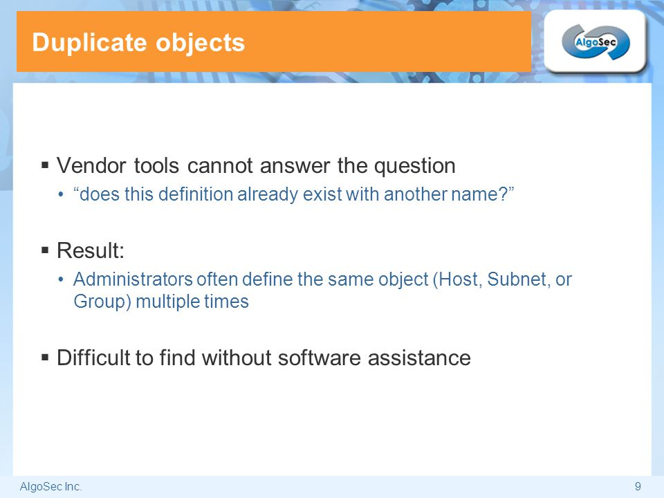 """AlgoSec Inc.9 Duplicate objects  Vendor tools cannot answer the question """"does this definition already exist with another name?""""  Result: Administra"""