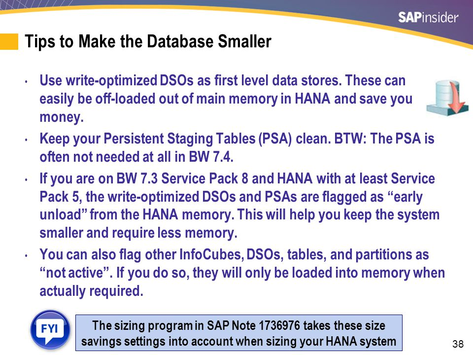 38 Tips to Make the Database Smaller Use write-optimized DSOs as first level data stores.