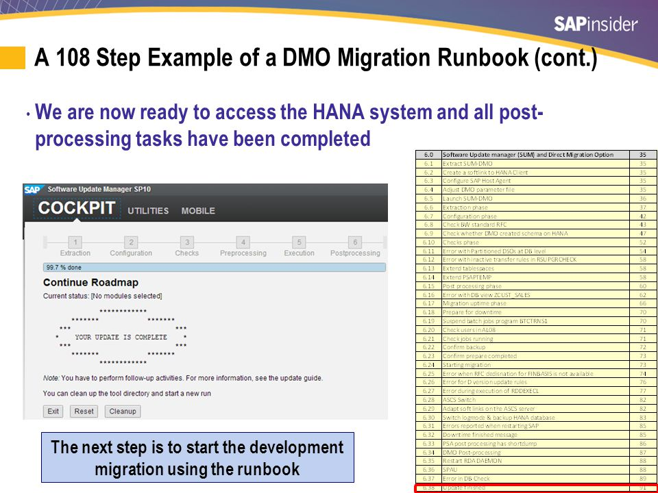 67 A 108 Step Example of a DMO Migration Runbook (cont.) We are now ready to access the HANA system and all post- processing tasks have been completed The next step is to start the development migration using the runbook