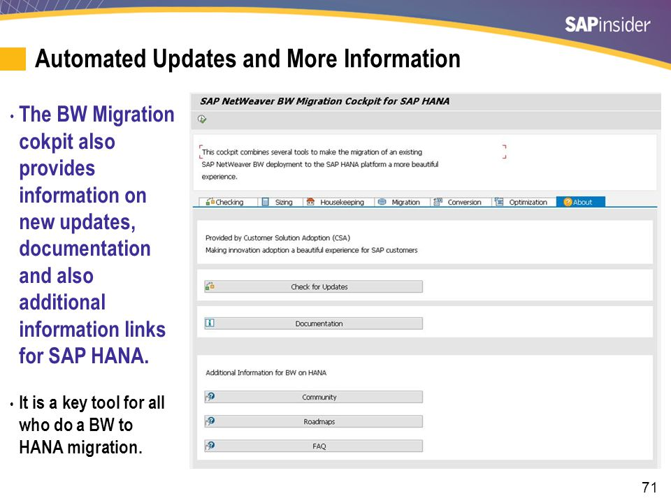71 Automated Updates and More Information The BW Migration cokpit also provides information on new updates, documentation and also additional information links for SAP HANA.