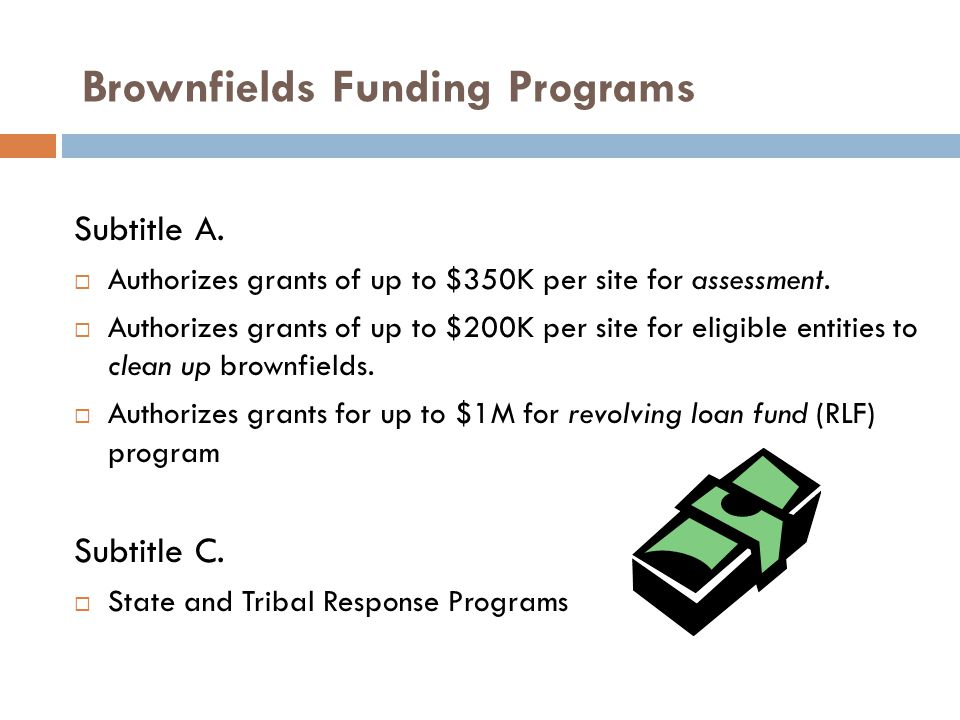 Brownfields Funding Programs Subtitle A.