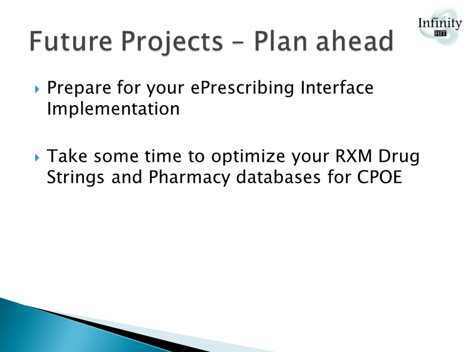  Prepare for your ePrescribing Interface Implementation  Take some time to optimize your RXM Drug Strings and Pharmacy databases for CPOE