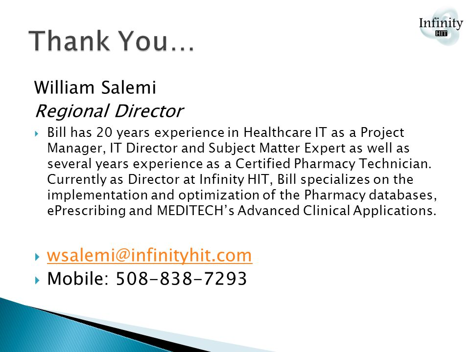William Salemi Regional Director  Bill has 20 years experience in Healthcare IT as a Project Manager, IT Director and Subject Matter Expert as well as several years experience as a Certified Pharmacy Technician.