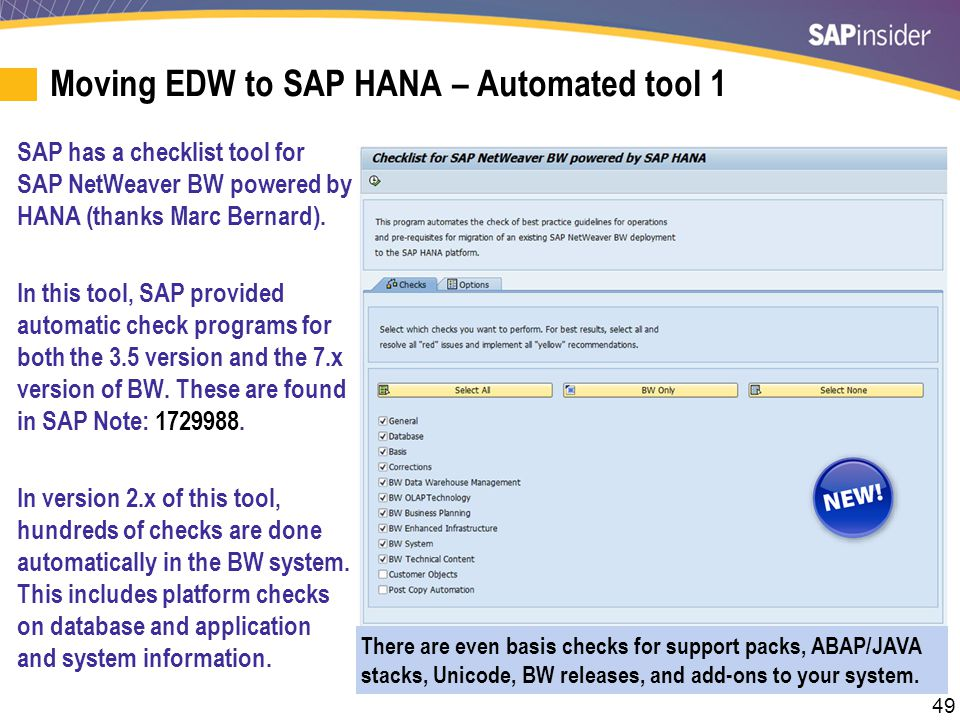 49 SAP has a checklist tool for SAP NetWeaver BW powered by HANA (thanks Marc Bernard). In this tool, SAP provided automatic check programs for both t