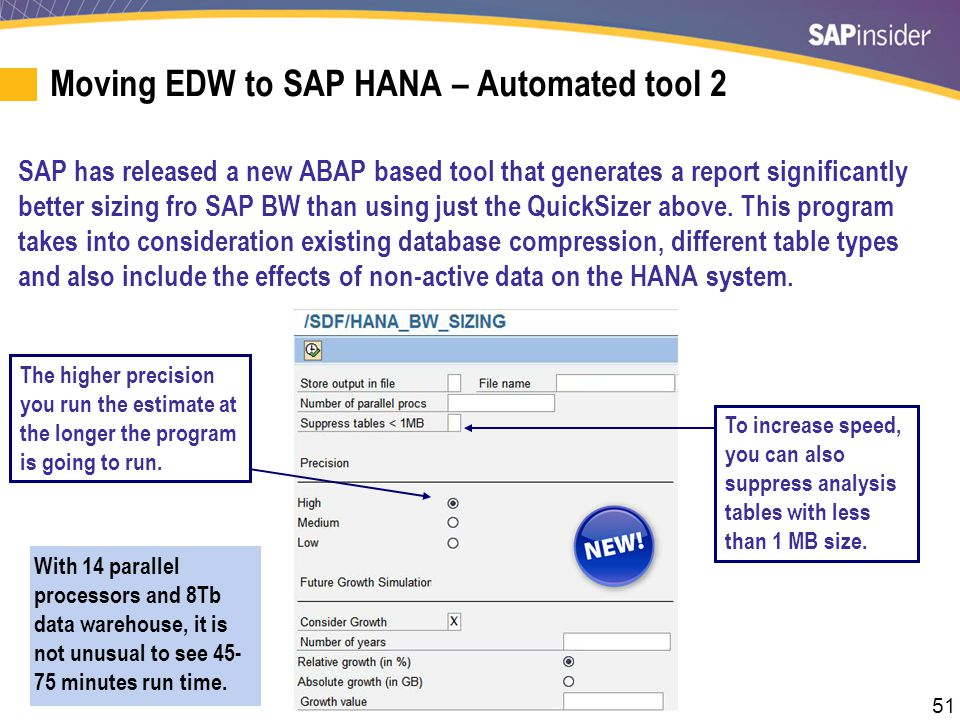 51 Moving EDW to SAP HANA – Automated tool 2 SAP has released a new ABAP based tool that generates a report significantly better sizing fro SAP BW tha