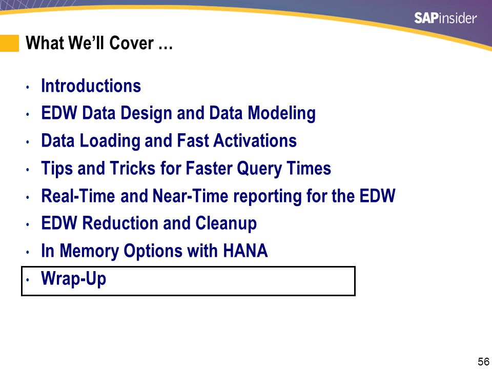 56 What We'll Cover … Introductions EDW Data Design and Data Modeling Data Loading and Fast Activations Tips and Tricks for Faster Query Times Real-Ti