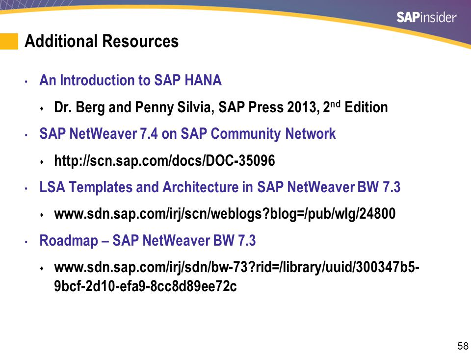 58 Additional Resources An Introduction to SAP HANA  Dr. Berg and Penny Silvia, SAP Press 2013, 2 nd Edition SAP NetWeaver 7.4 on SAP Community Netwo