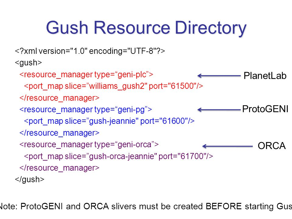 Gush Resource Directory PlanetLab ProtoGENI Note: ProtoGENI and ORCA slivers must be created BEFORE starting Gush.