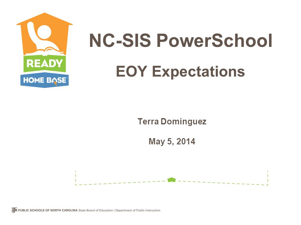Terra Dominguez May 5, 2014 NC-SIS PowerSchool EOY Expectations