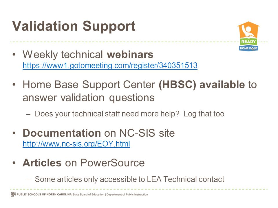 Validation Support Weekly technical webinars https://www1.gotomeeting.com/register/340351513 https://www1.gotomeeting.com/register/340351513 Home Base Support Center (HBSC) available to answer validation questions –Does your technical staff need more help.