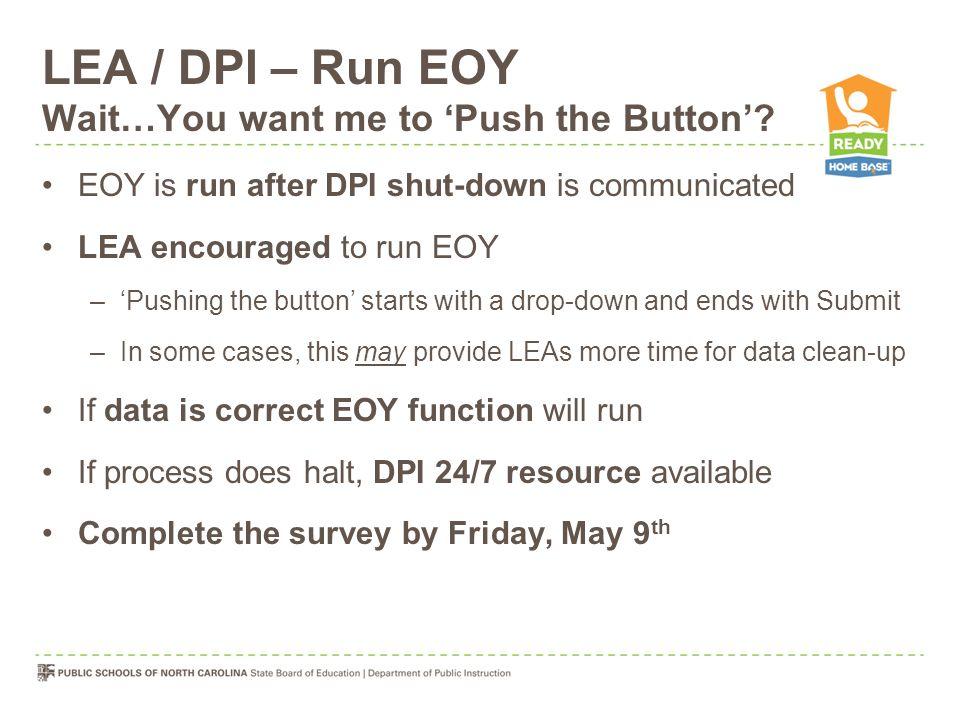 LEA / DPI – Run EOY Wait…You want me to 'Push the Button'.