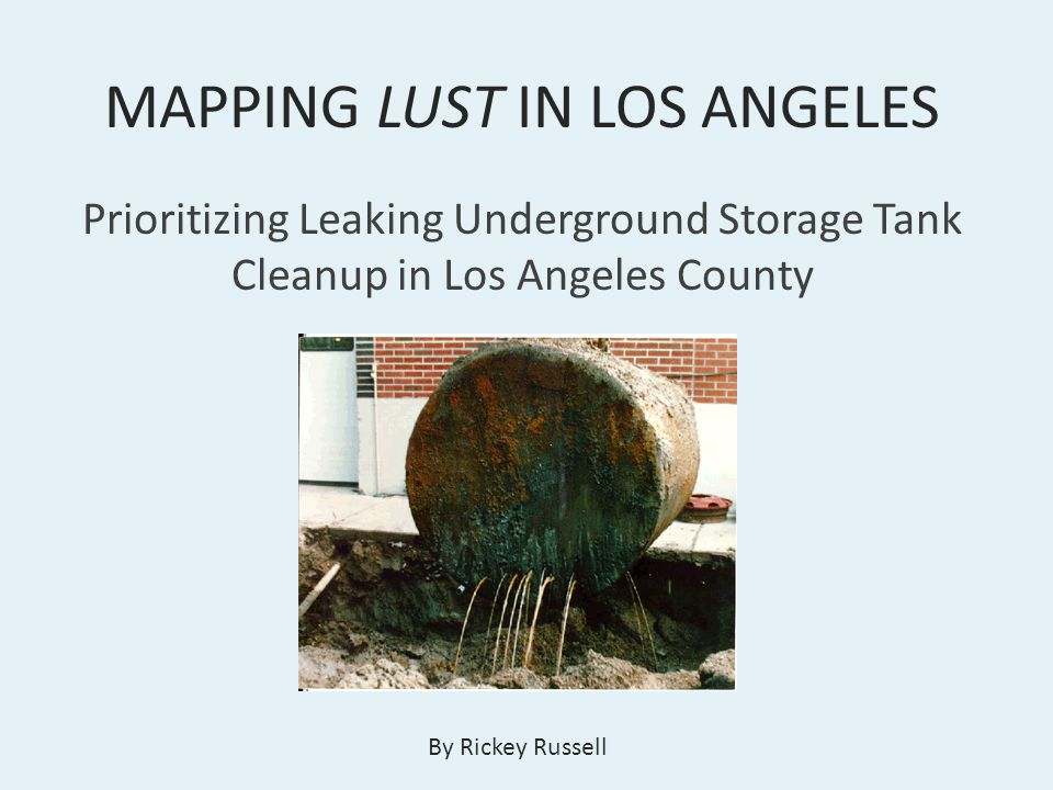 MAPPING LUST IN LOS ANGELES Prioritizing Leaking Underground Storage Tank Cleanup in Los Angeles County By Rickey Russell