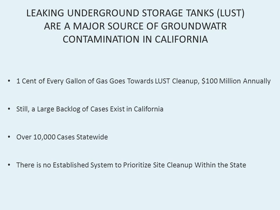 LEAKING UNDERGROUND STORAGE TANKS (LUST) ARE A MAJOR SOURCE OF GROUNDWATR CONTAMINATION IN CALIFORNIA 1 Cent of Every Gallon of Gas Goes Towards LUST