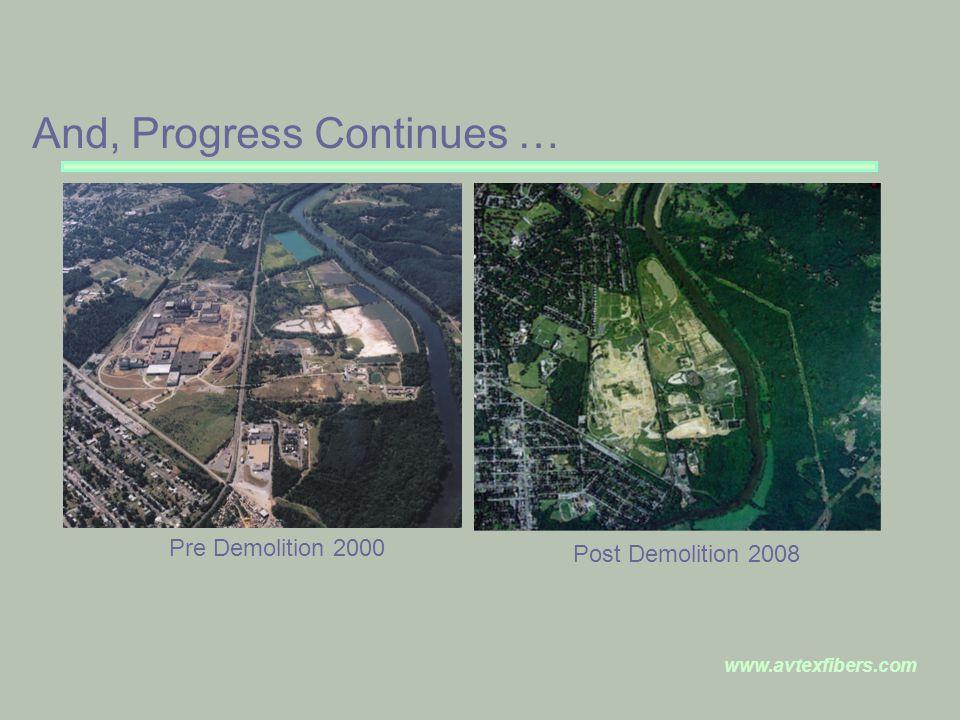 www.avtexfibers.com Pre Demolition 2000 Post Demolition 2008 And, Progress Continues …