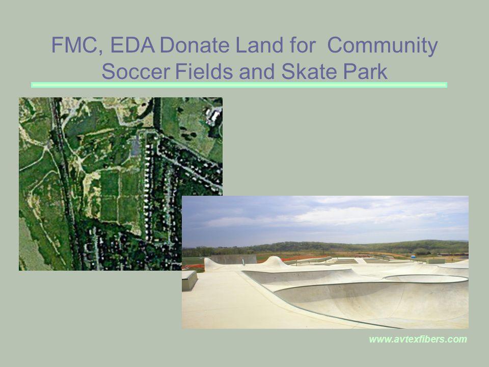 www.avtexfibers.com FMC, EDA Donate Land for Community Soccer Fields and Skate Park