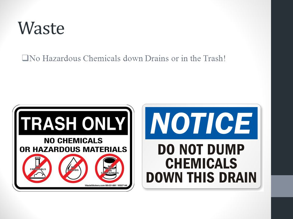 Waste  No Hazardous Chemicals down Drains or in the Trash!