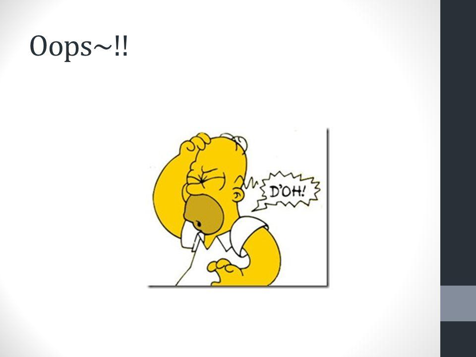 Oops~!!
