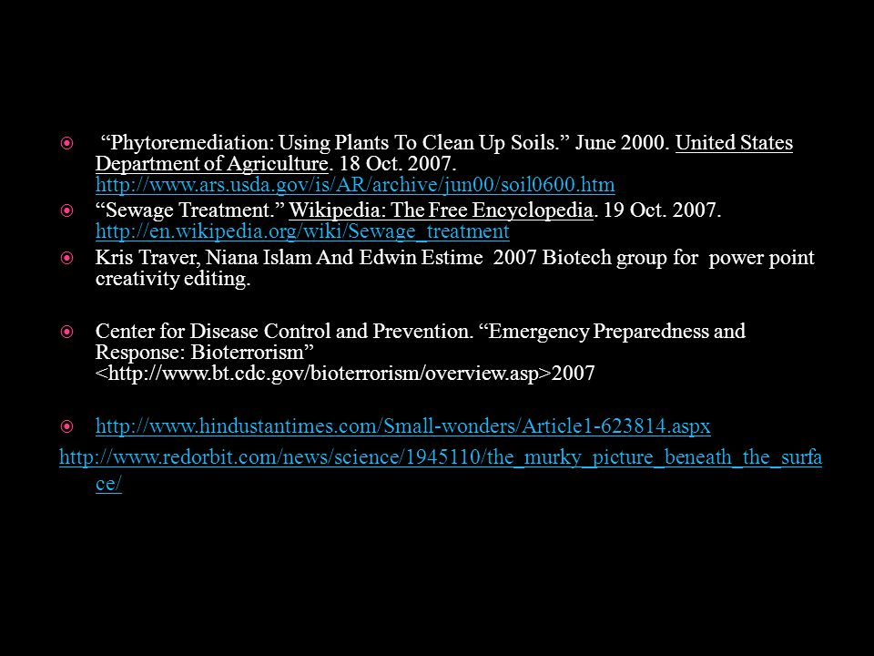 " ""Phytoremediation: Using Plants To Clean Up Soils."" June 2000. United States Department of Agriculture. 18 Oct. 2007. http://www.ars.usda.gov/is/AR/"