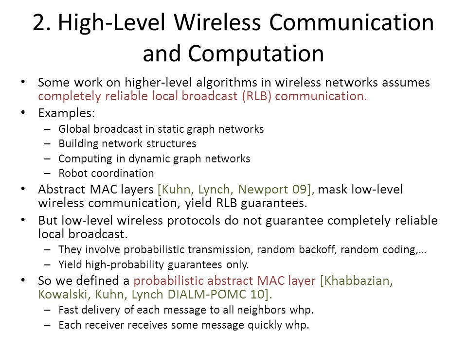 High-Level Wireless Communication and Computation Questions: – Design algorithms above a local bcast layer that tolerate occasional exceptions (lost messages).