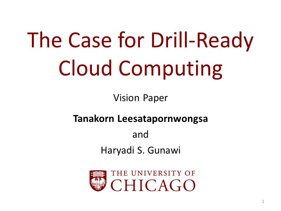 The Case for Drill-Ready Cloud Computing Vision Paper Tanakorn Leesatapornwongsa and Haryadi S.