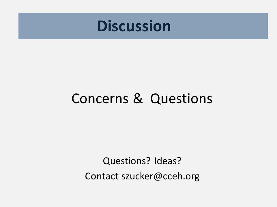 Discussion Concerns & Questions Questions Ideas Contact szucker@cceh.org