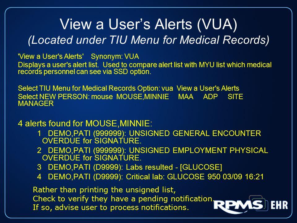 View a User's Alerts (VUA) (Located under TIU Menu for Medical Records) View a User s Alerts Synonym: VUA Displays a user s alert list.