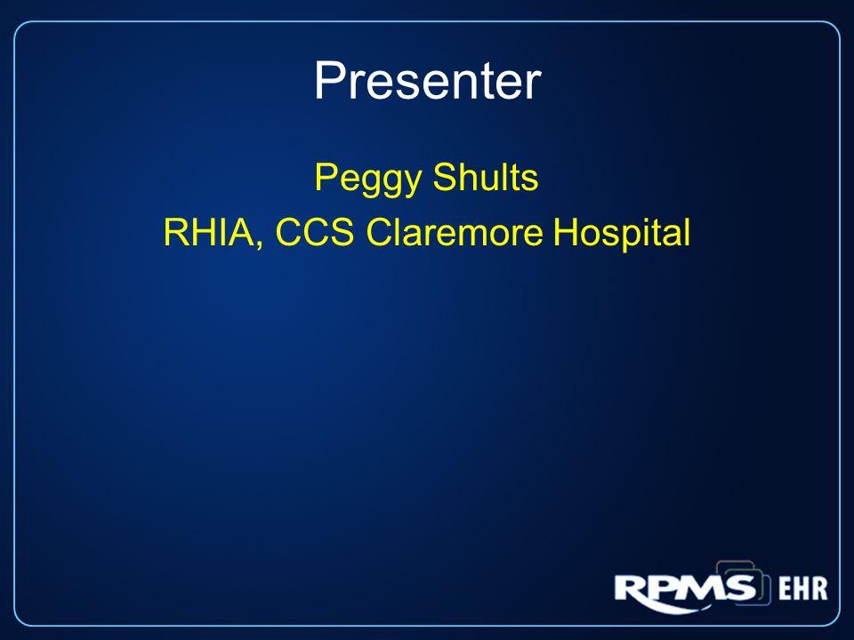 Presenter Peggy Shults RHIA, CCS Claremore Hospital